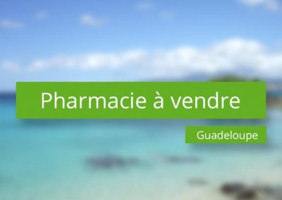Pharmacie à vendre en Guadeloupe