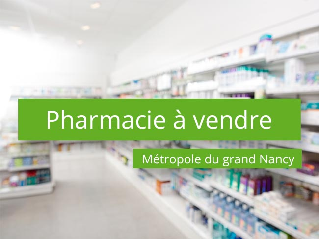 Pharmacie à vendre Secteur Métropole du Grand Nancy
