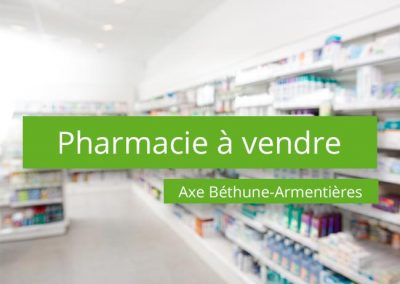 Pharmacie à vendre Axe Béthune Armentières