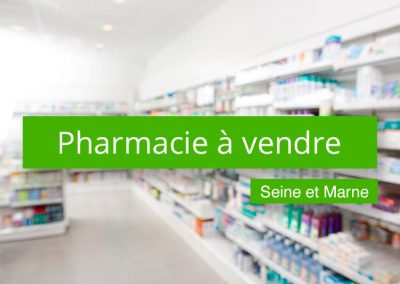 Pharmacie à vendre Seine et Marne